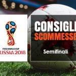 I consigli scommesse per le Semifinali di Russia 2018