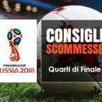 I consigli scommesse per i quarti di finale di Russia 2018