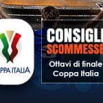 I consigli scommesse per gli Ottavi di finale della Coppa Italia 2018/19