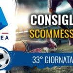 Il logo della Serie A, due calciatori a contrasto e la scritta Consigli scommesse 33° giornata