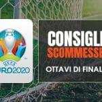 Consigli scommesse Euro 2020 degli ottavi di finale